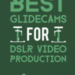 best glidecam for dslr video production