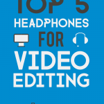 Best headphones for video editing