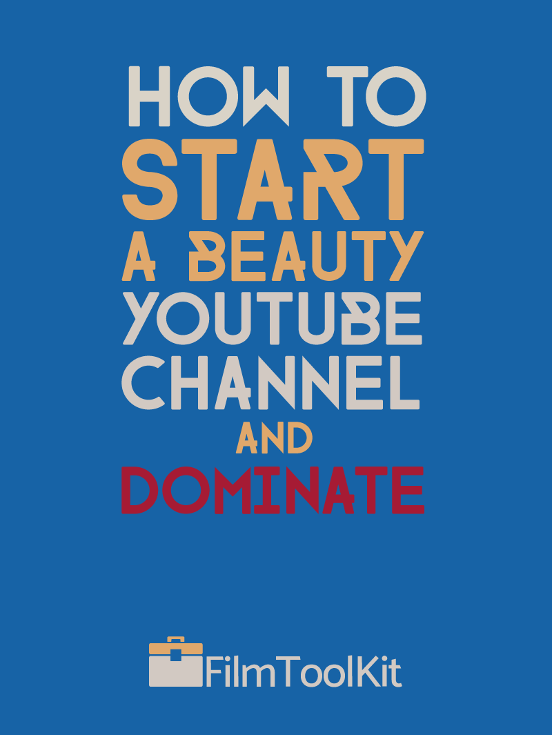 How To Start A Beauty YouTube Channel And DOMINATE