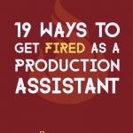19 ways to get fired as a production assistant