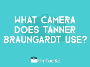 what camera does tanner braungardt use
