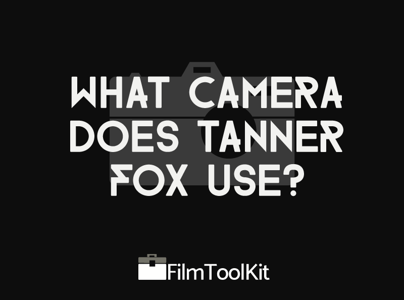 what camera does tanner fox use
