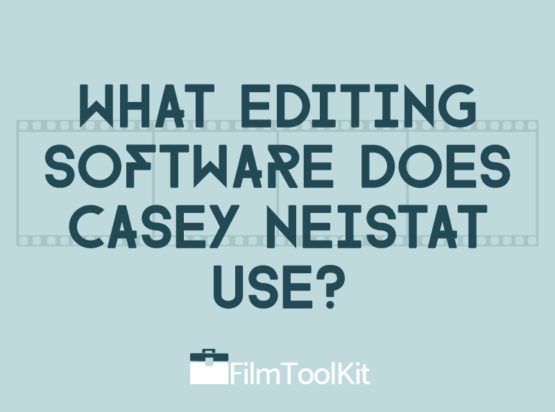 what editing software does casey neistat use