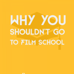 why you shouldn't go to film school