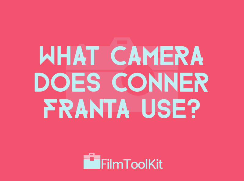 what camera does conner franta use
