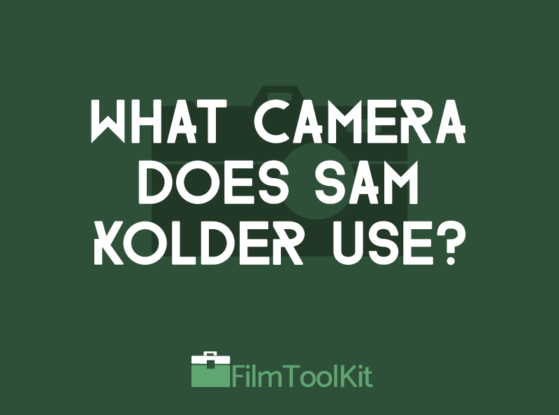 what camera does sam kolder use